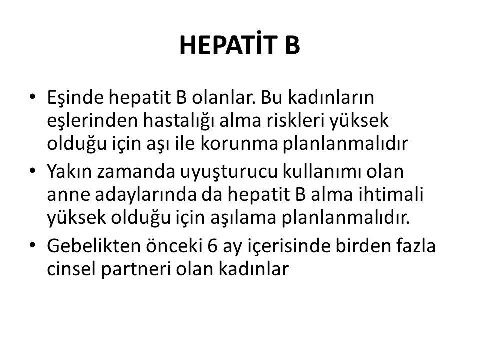 HEPATİT B Eşinde hepatit B olanlar. Bu kadınların eşlerinden hastalığı alma riskleri yüksek olduğu için aşı ile korunma planlanmalıdır.