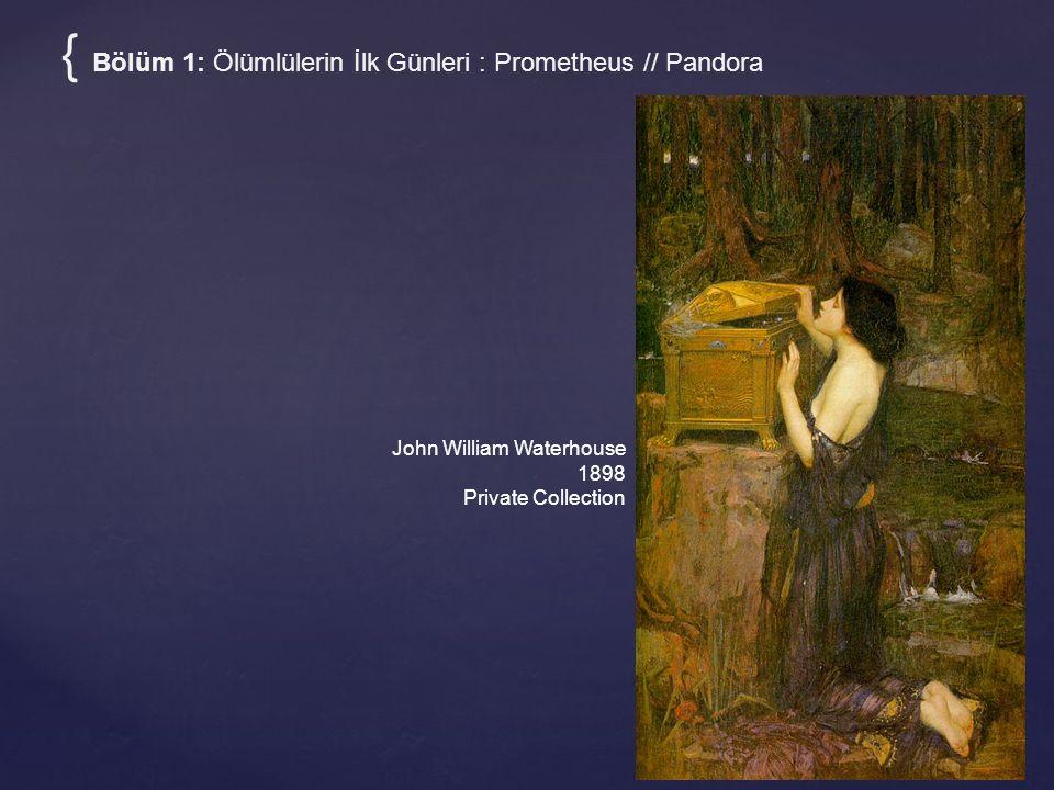 { Bölüm 1: Ölümlülerin İlk Günleri : Prometheus // Pandora
