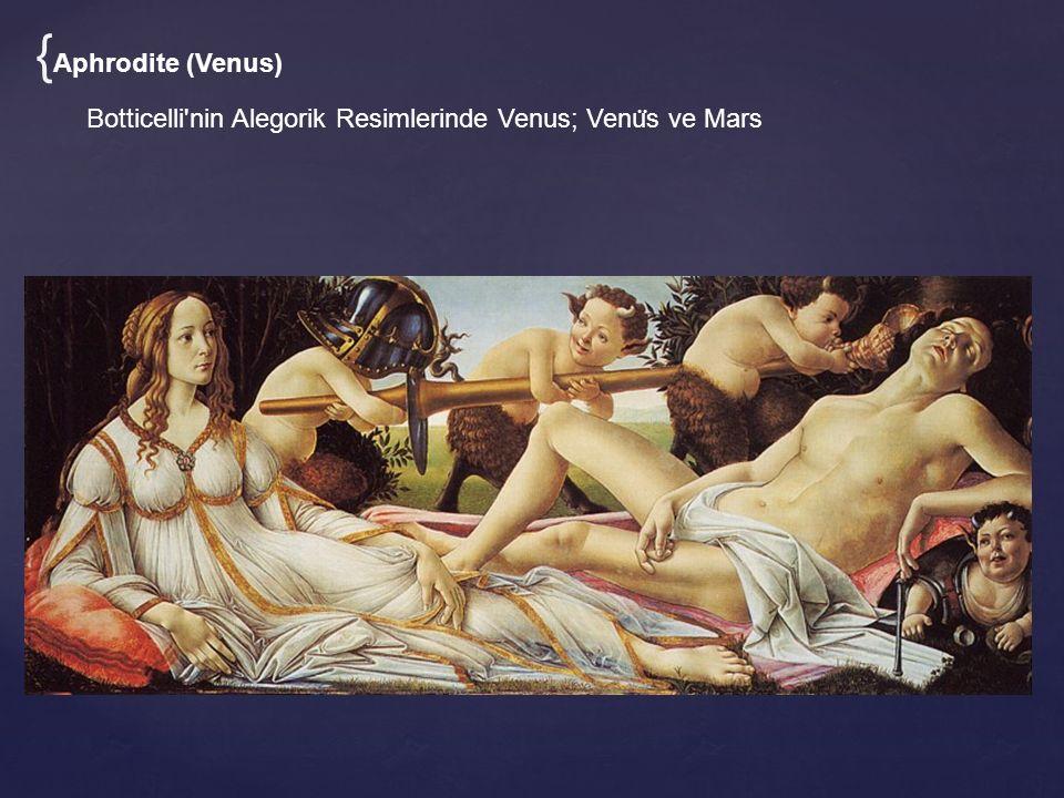 {Aphrodite (Venus) Botticelli nin Alegorik Resimlerinde Venus; Venüs ve Mars