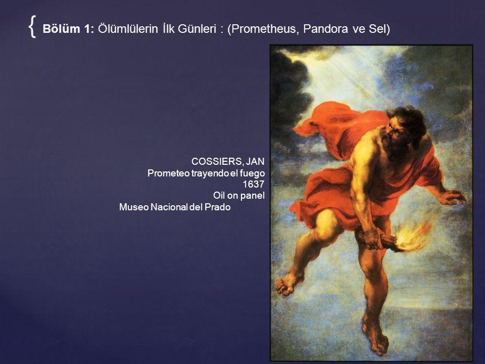 { Bölüm 1: Ölümlülerin İlk Günleri : (Prometheus, Pandora ve Sel)