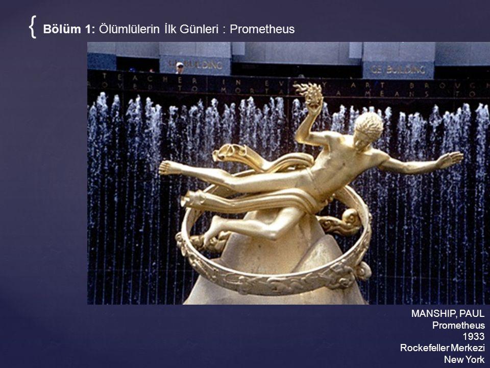{ Bölüm 1: Ölümlülerin İlk Günleri : Prometheus
