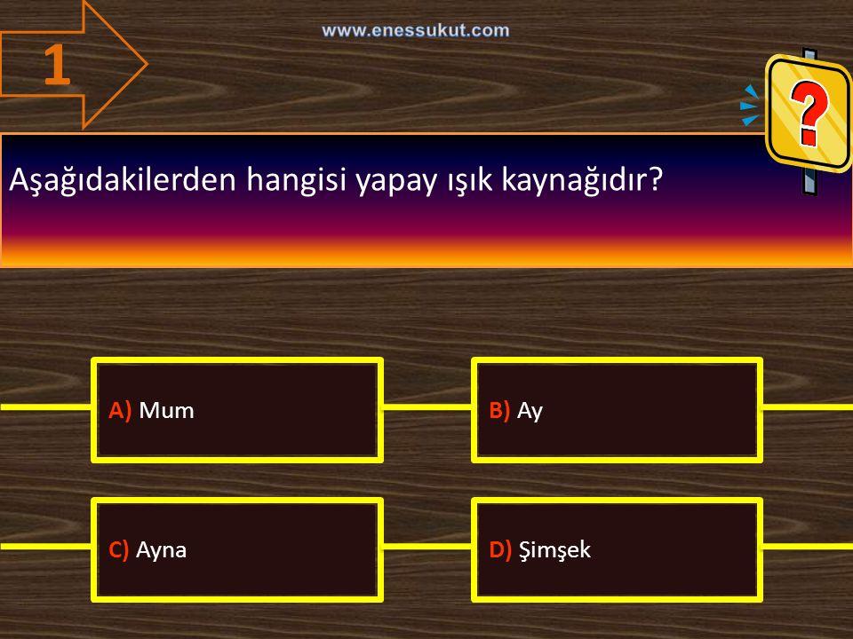 1 Aşağıdakilerden hangisi yapay ışık kaynağıdır A) Mum B) Ay C) Ayna