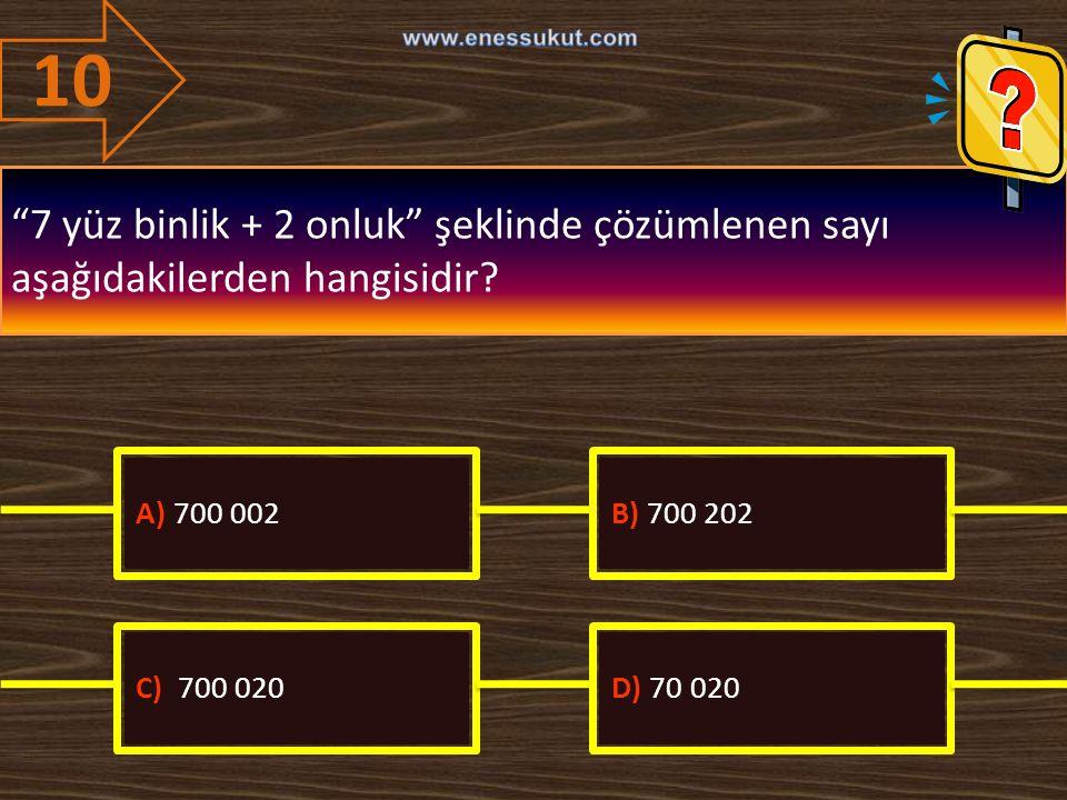 10 www.enessukut.com. 7 yüz binlik + 2 onluk şeklinde çözümlenen sayı aşağıdakilerden hangisidir