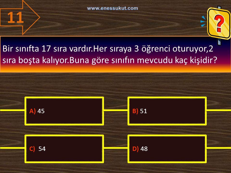 11 www.enessukut.com. Bir sınıfta 17 sıra vardır.Her sıraya 3 öğrenci oturuyor,2 sıra boşta kalıyor.Buna göre sınıfın mevcudu kaç kişidir