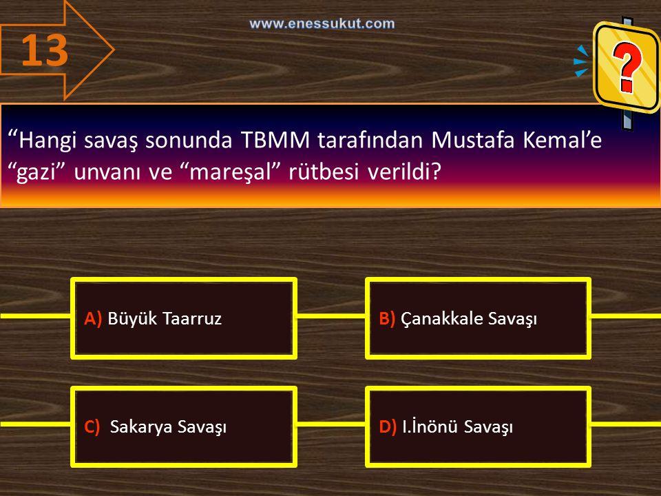 13 www.enessukut.com. Hangi savaş sonunda TBMM tarafından Mustafa Kemal'e gazi unvanı ve mareşal rütbesi verildi