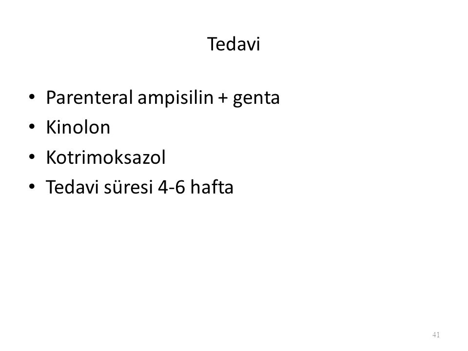 Tedavi Parenteral ampisilin + genta Kinolon Kotrimoksazol Tedavi süresi 4-6 hafta