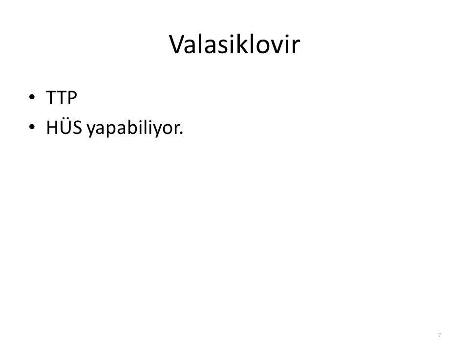 Valasiklovir TTP HÜS yapabiliyor.