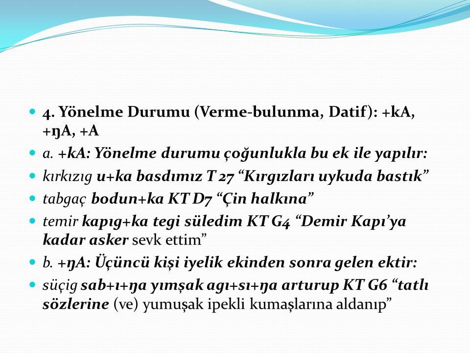 4. Yönelme Durumu (Verme-bulunma, Datif): +kA, +ŋA, +A