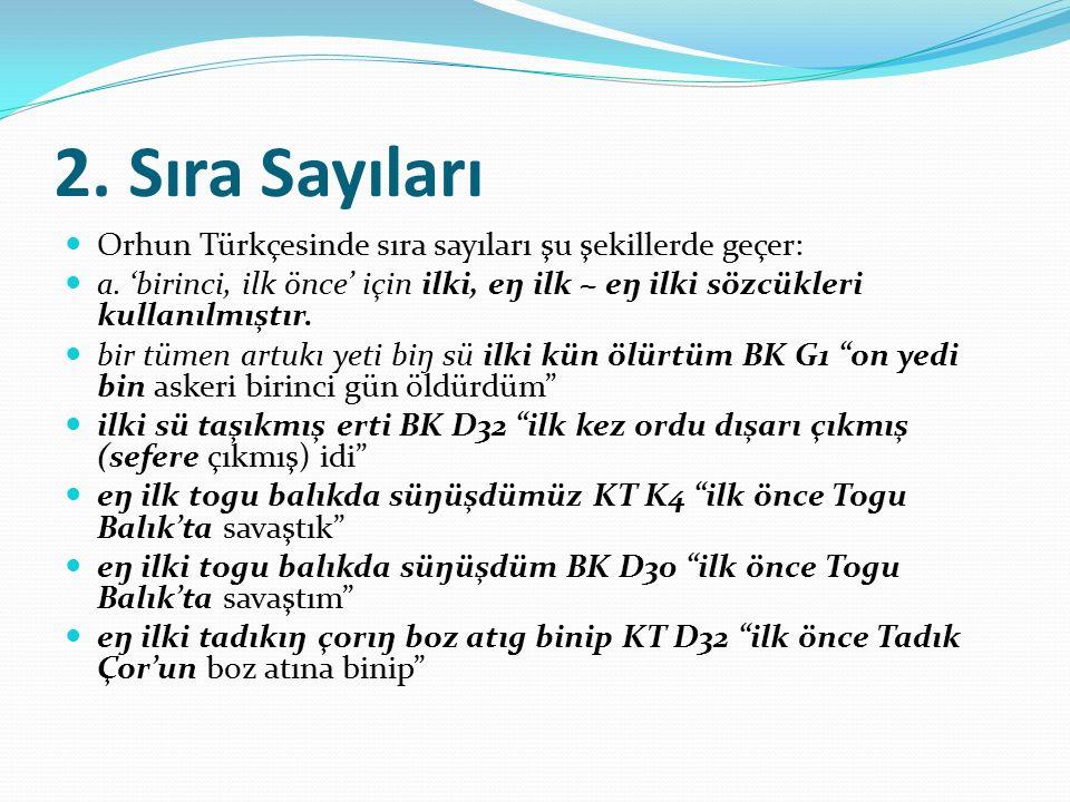 2. Sıra Sayıları Orhun Türkçesinde sıra sayıları şu şekillerde geçer: