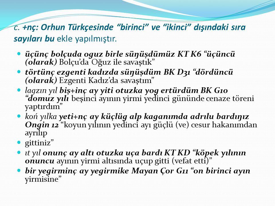 c. +nç: Orhun Türkçesinde birinci ve ikinci dışındaki sıra sayıları bu ekle yapılmıştır.