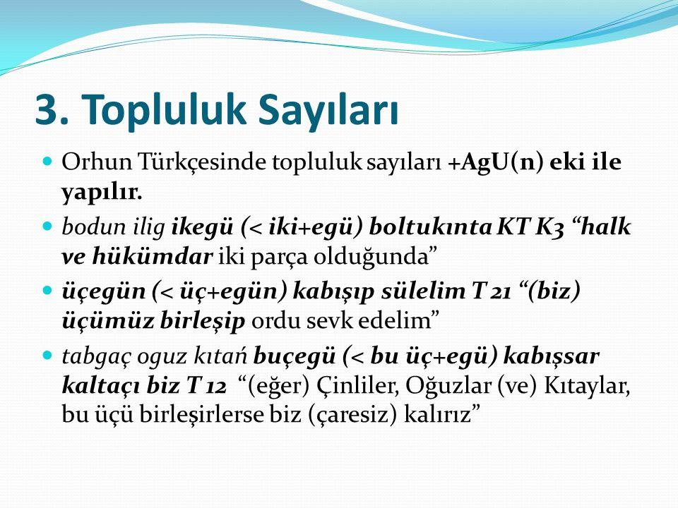 3. Topluluk Sayıları Orhun Türkçesinde topluluk sayıları +AgU(n) eki ile yapılır.