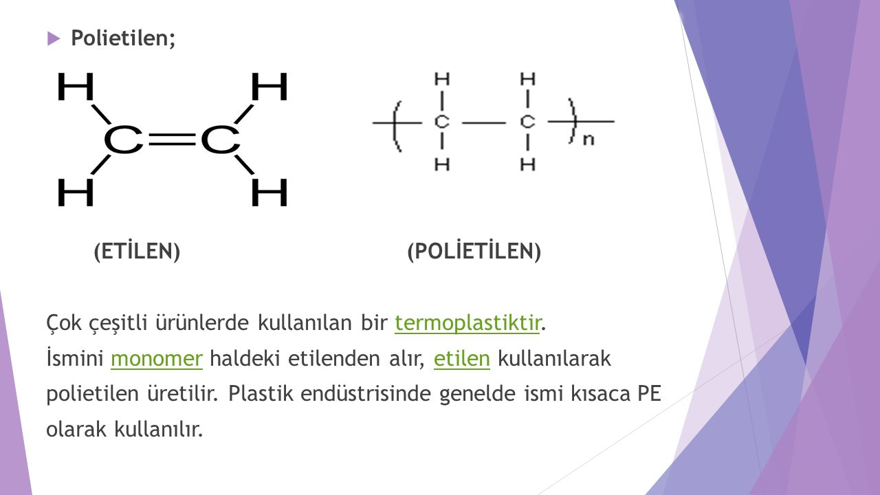 Polietilen; (ETİLEN) (POLİETİLEN) Çok çeşitli ürünlerde kullanılan bir termoplastiktir.