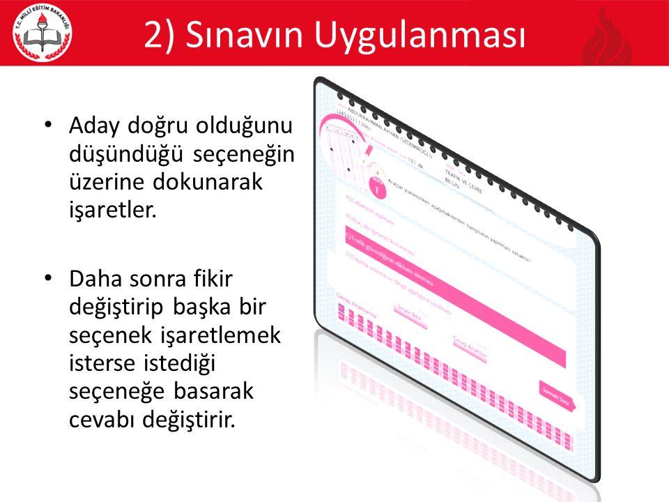 2) Sınavın Uygulanması Aday doğru olduğunu düşündüğü seçeneğin üzerine dokunarak işaretler.