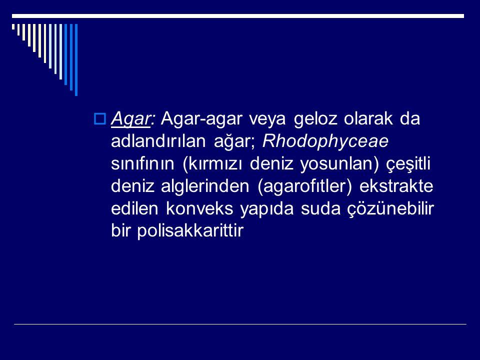 Agar: Agar-agar veya geloz olarak da adlandırılan ağar; Rhodophyceae sınıfının (kırmızı deniz yosunlan) çeşitli deniz alglerinden (agarofıtler) ekstrakte edilen konveks yapıda suda çözünebilir bir polisakkarittir
