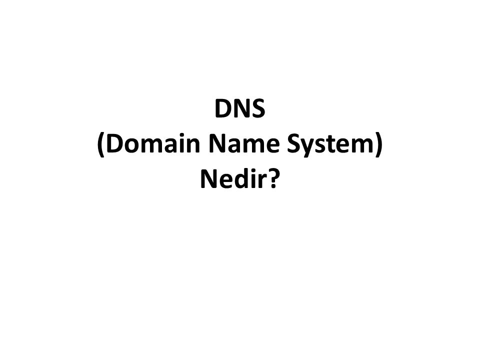 DNS (Domain Name System) Nedir
