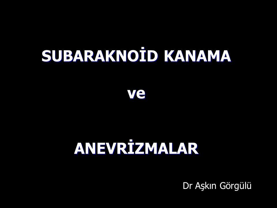 SUBARAKNOİD KANAMA ve ANEVRİZMALAR