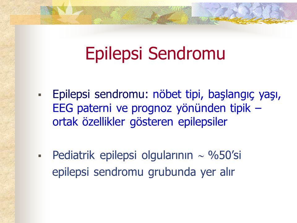Epilepsi Sendromu Epilepsi sendromu: nöbet tipi, başlangıç yaşı, EEG paterni ve prognoz yönünden tipik – ortak özellikler gösteren epilepsiler.