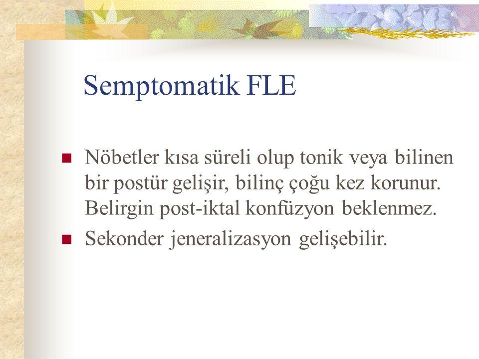 Semptomatik FLE Nöbetler kısa süreli olup tonik veya bilinen bir postür gelişir, bilinç çoğu kez korunur. Belirgin post-iktal konfüzyon beklenmez.