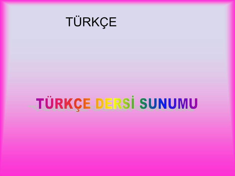 TÜRKÇE TÜRKÇE DERSİ SUNUMU