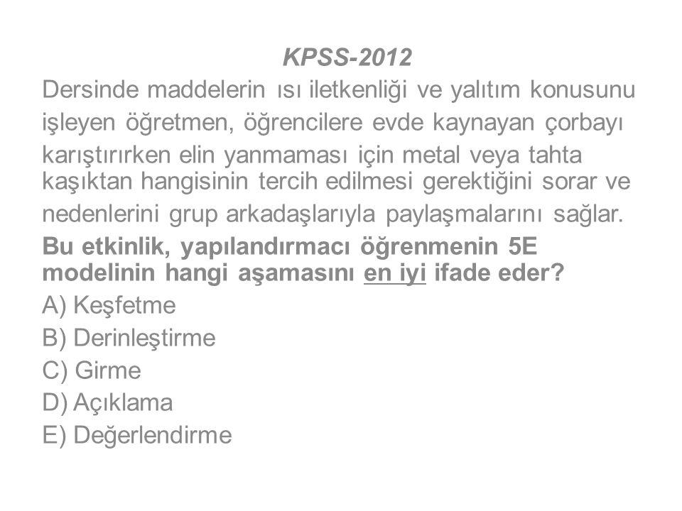KPSS-2012 Dersinde maddelerin ısı iletkenliği ve yalıtım konusunu. işleyen öğretmen, öğrencilere evde kaynayan çorbayı.