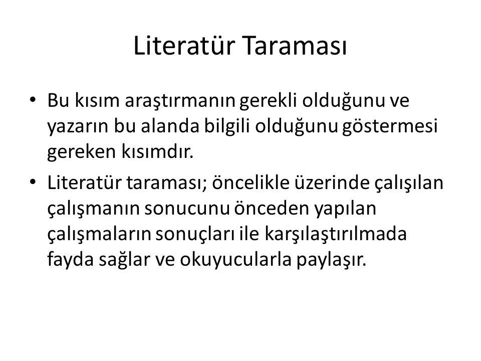 Literatür Taraması Bu kısım araştırmanın gerekli olduğunu ve yazarın bu alanda bilgili olduğunu göstermesi gereken kısımdır.