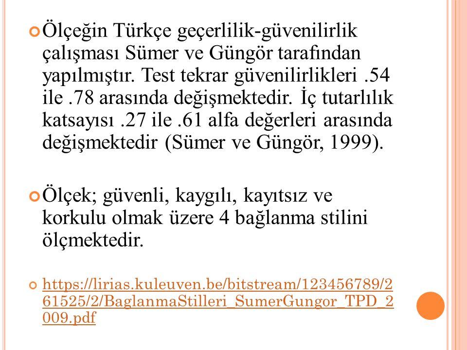 Ölçeğin Türkçe geçerlilik-güvenilirlik çalışması Sümer ve Güngör tarafından yapılmıştır. Test tekrar güvenilirlikleri .54 ile .78 arasında değişmektedir. İç tutarlılık katsayısı .27 ile .61 alfa değerleri arasında değişmektedir (Sümer ve Güngör, 1999).