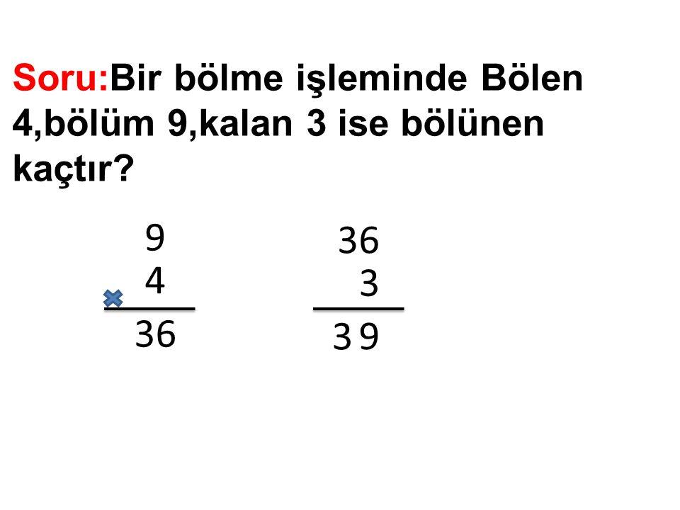 Soru:Bir bölme işleminde Bölen 4,bölüm 9,kalan 3 ise bölünen kaçtır