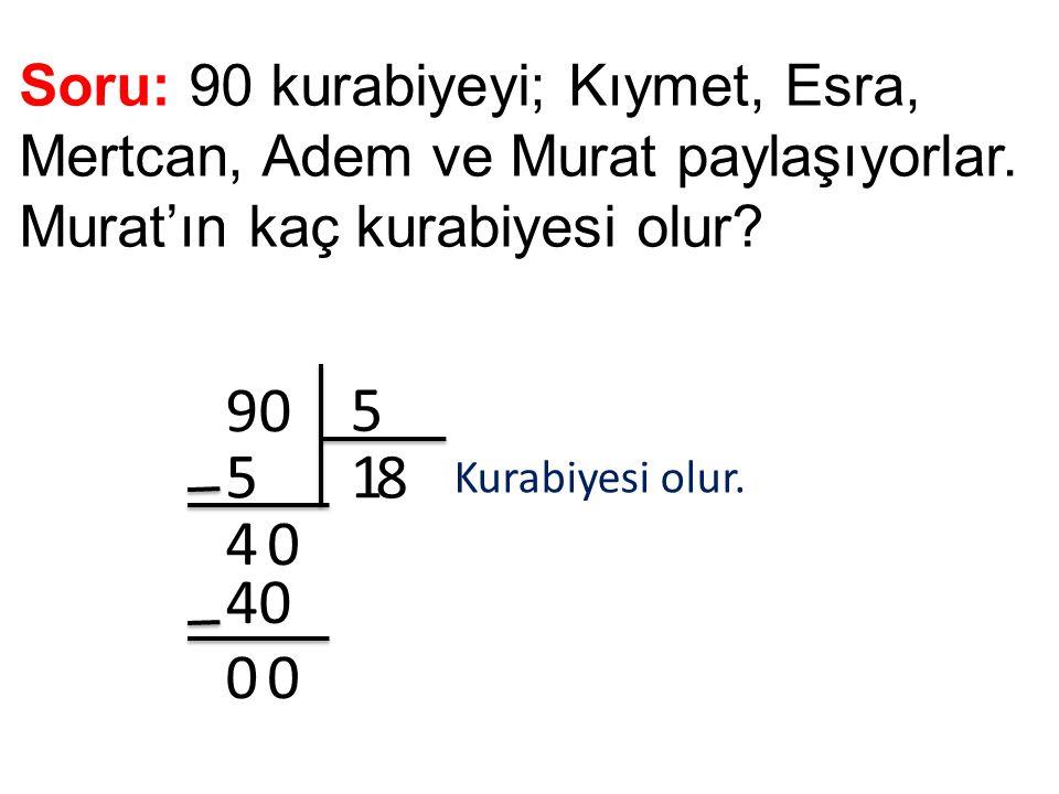 Soru: 90 kurabiyeyi; Kıymet, Esra, Mertcan, Adem ve Murat paylaşıyorlar. Murat'ın kaç kurabiyesi olur