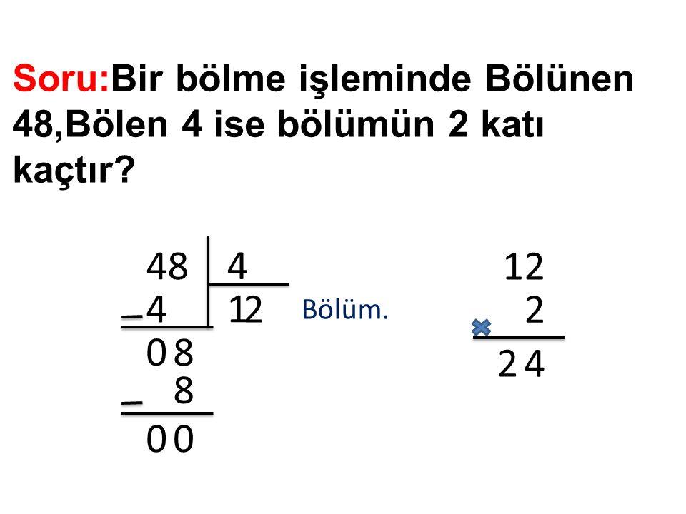 Soru:Bir bölme işleminde Bölünen 48,Bölen 4 ise bölümün 2 katı kaçtır