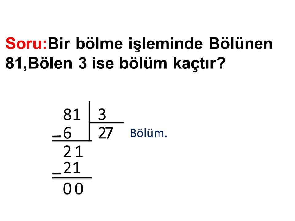 Soru:Bir bölme işleminde Bölünen 81,Bölen 3 ise bölüm kaçtır