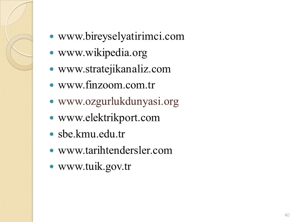 www.bireyselyatirimci.com www.wikipedia.org. www.stratejikanaliz.com. www.finzoom.com.tr. www.ozgurlukdunyasi.org.