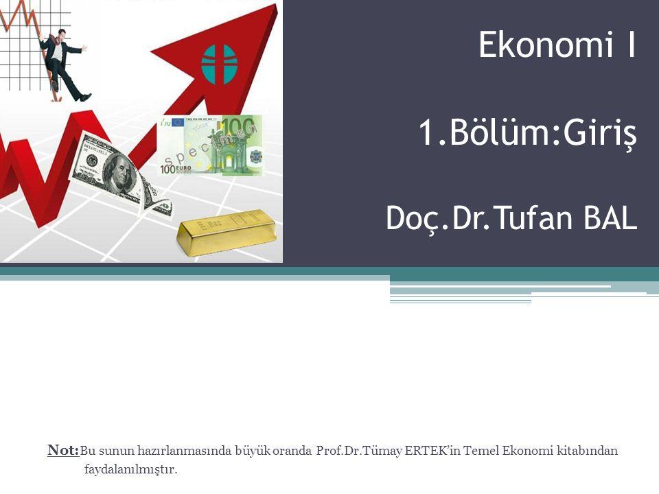 Ekonomi I 1.Bölüm:Giriş Doç.Dr.Tufan BAL