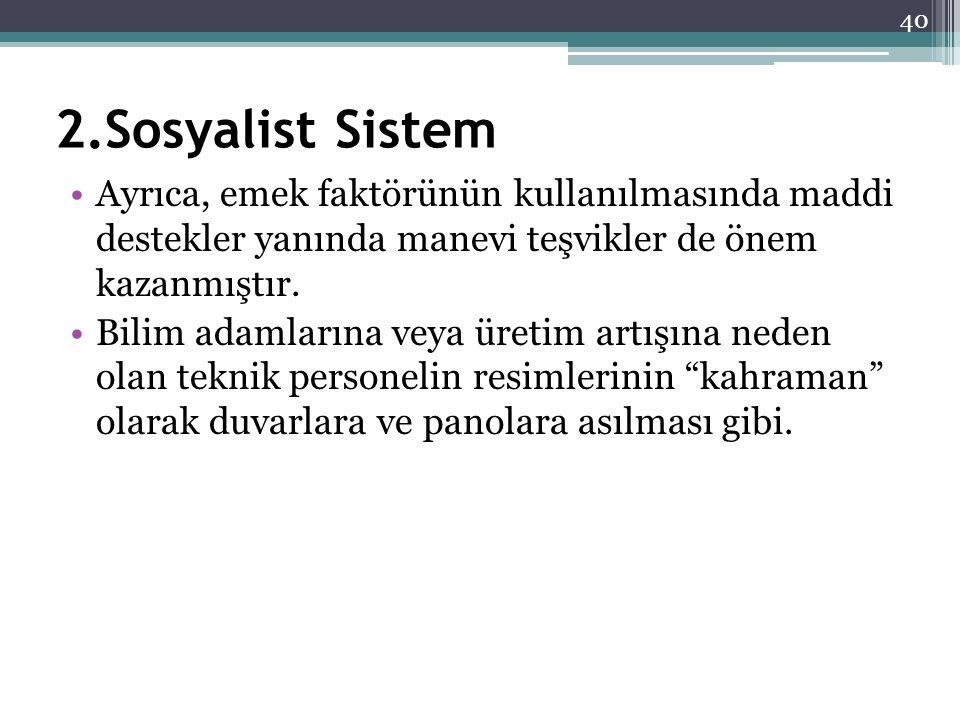 2.Sosyalist Sistem Ayrıca, emek faktörünün kullanılmasında maddi destekler yanında manevi teşvikler de önem kazanmıştır.