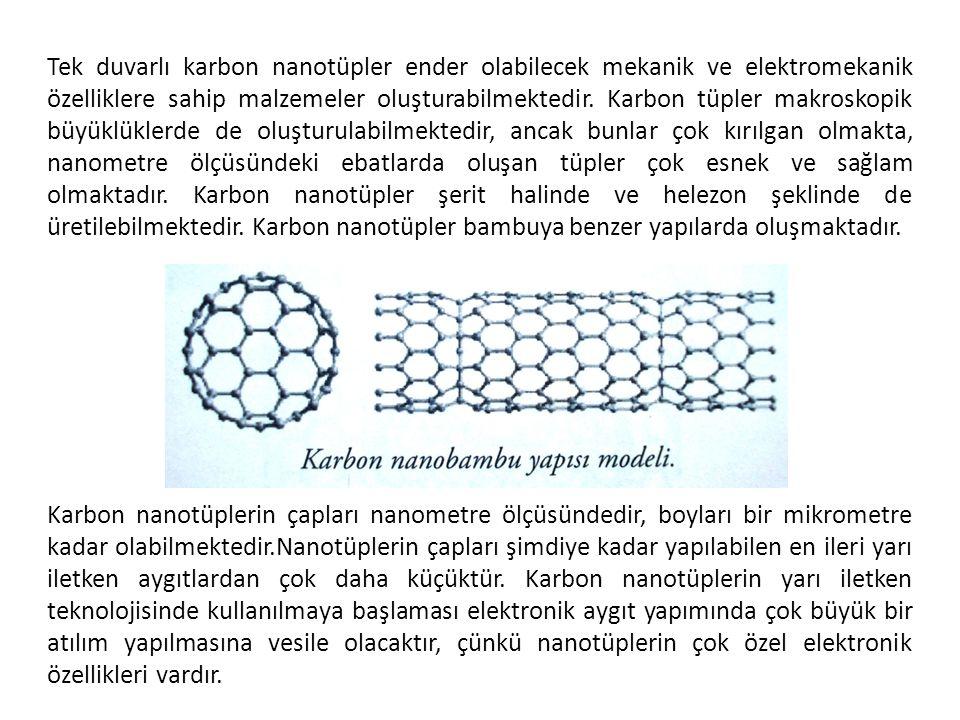 Tek duvarlı karbon nanotüpler ender olabilecek mekanik ve elektromekanik özelliklere sahip malzemeler oluşturabilmektedir. Karbon tüpler makroskopik büyüklüklerde de oluşturulabilmektedir, ancak bunlar çok kırılgan olmakta, nanometre ölçüsündeki ebatlarda oluşan tüpler çok esnek ve sağlam olmaktadır. Karbon nanotüpler şerit halinde ve helezon şeklinde de üretilebilmektedir. Karbon nanotüpler bambuya benzer yapılarda oluşmaktadır.
