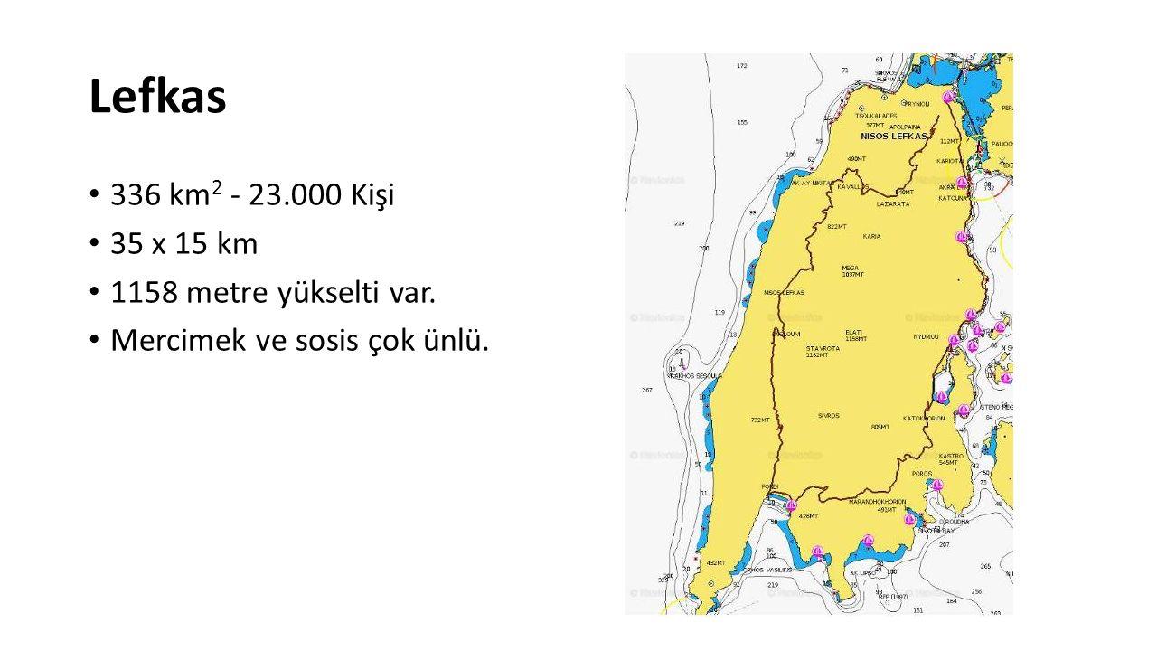 Lefkas 336 km2 - 23.000 Kişi 35 x 15 km 1158 metre yükselti var.