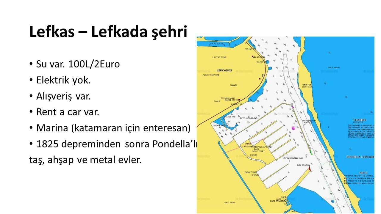 Lefkas – Lefkada şehri Su var. 100L/2Euro Elektrik yok. Alışveriş var.