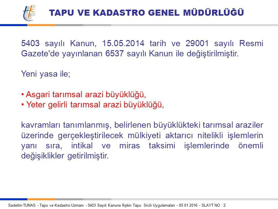 5403 sayılı Kanun, 15.05.2014 tarih ve 29001 sayılı Resmi Gazete de yayınlanan 6537 sayılı Kanun ile değiştirilmiştir.