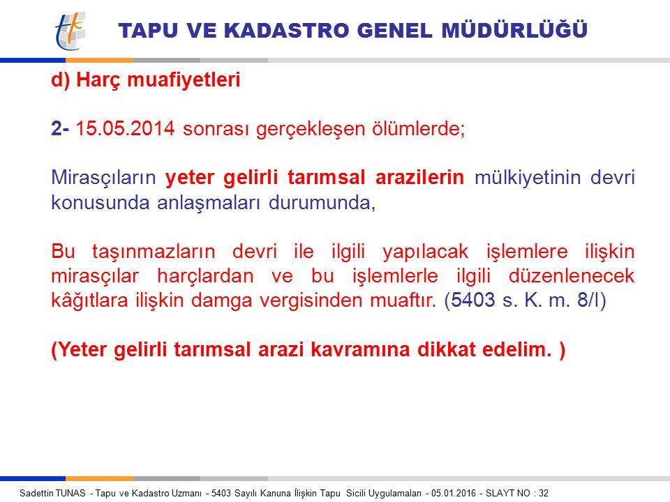 d) Harç muafiyetleri 2- 15.05.2014 sonrası gerçekleşen ölümlerde;