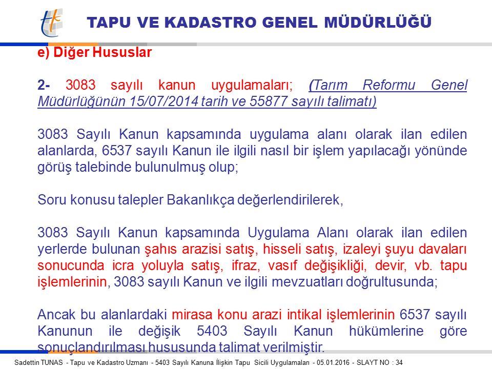 e) Diğer Hususlar 2- 3083 sayılı kanun uygulamaları; (Tarım Reformu Genel Müdürlüğünün 15/07/2014 tarih ve 55877 sayılı talimatı)