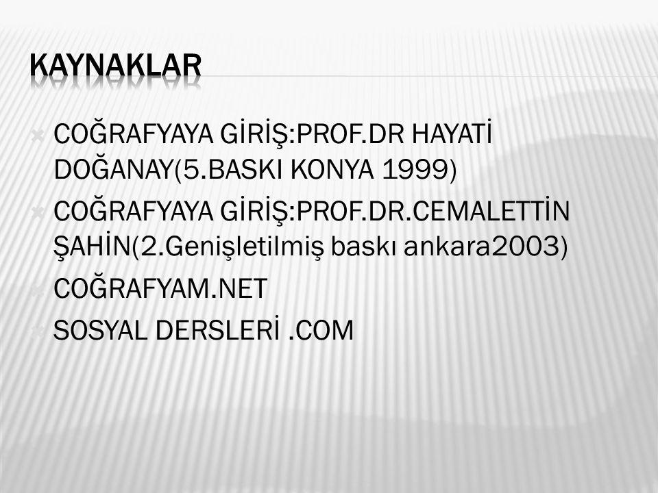KAYNAKLAR COĞRAFYAYA GİRİŞ:PROF.DR HAYATİ DOĞANAY(5.BASKI KONYA 1999)
