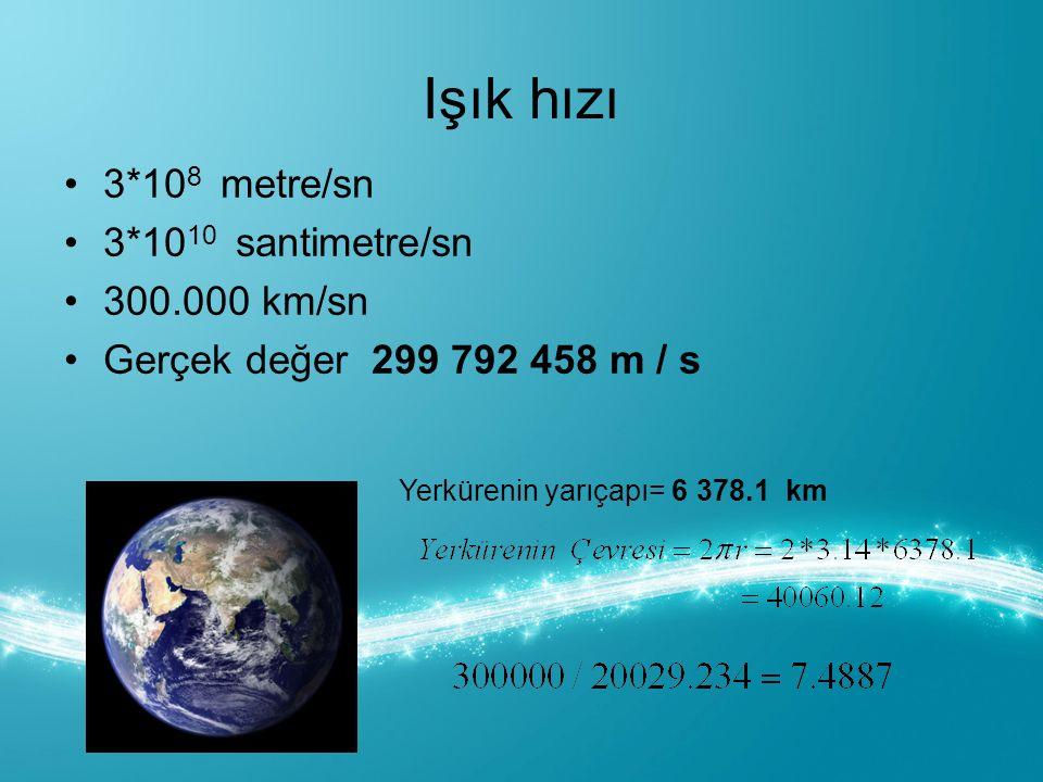 Işık hızı 3*108 metre/sn 3*1010 santimetre/sn 300.000 km/sn