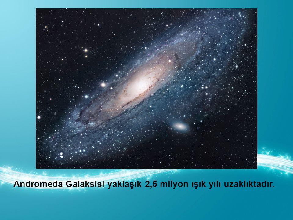 Andromeda Galaksisi yaklaşık 2,5 milyon ışık yılı uzaklıktadır.