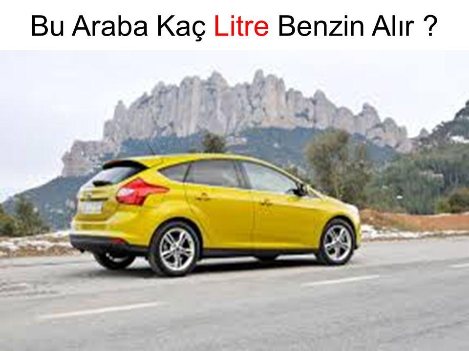Bu Araba Kaç Litre Benzin Alır