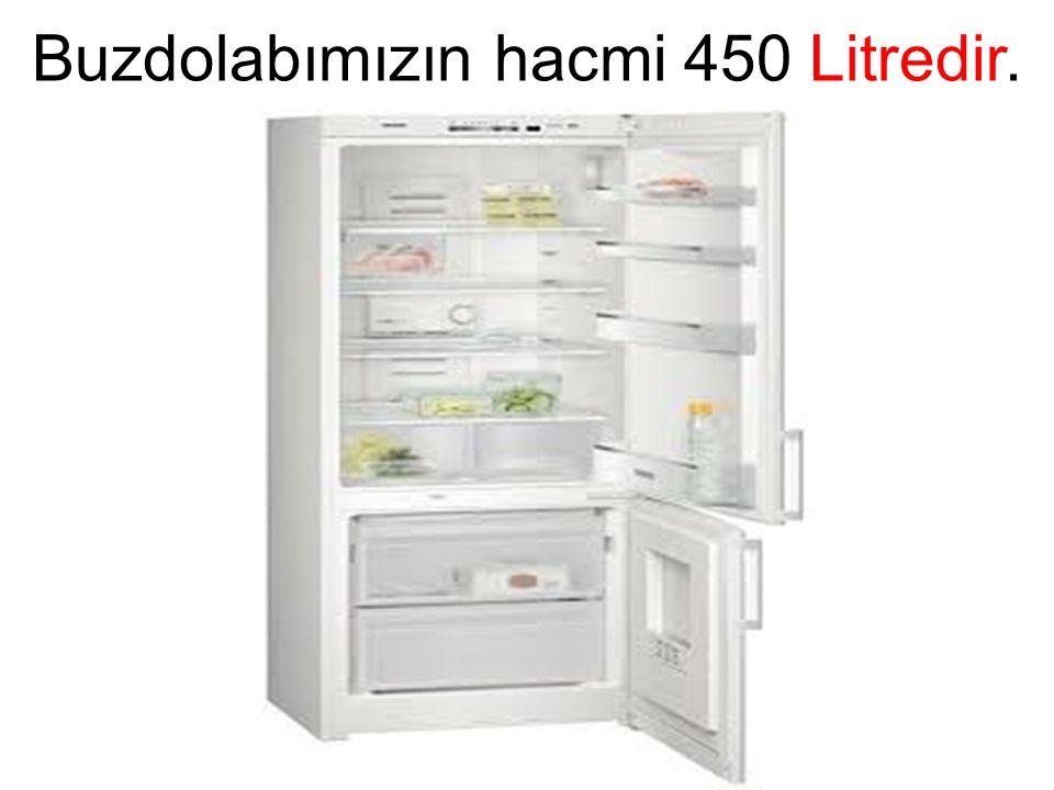 Buzdolabımızın hacmi 450 Litredir.
