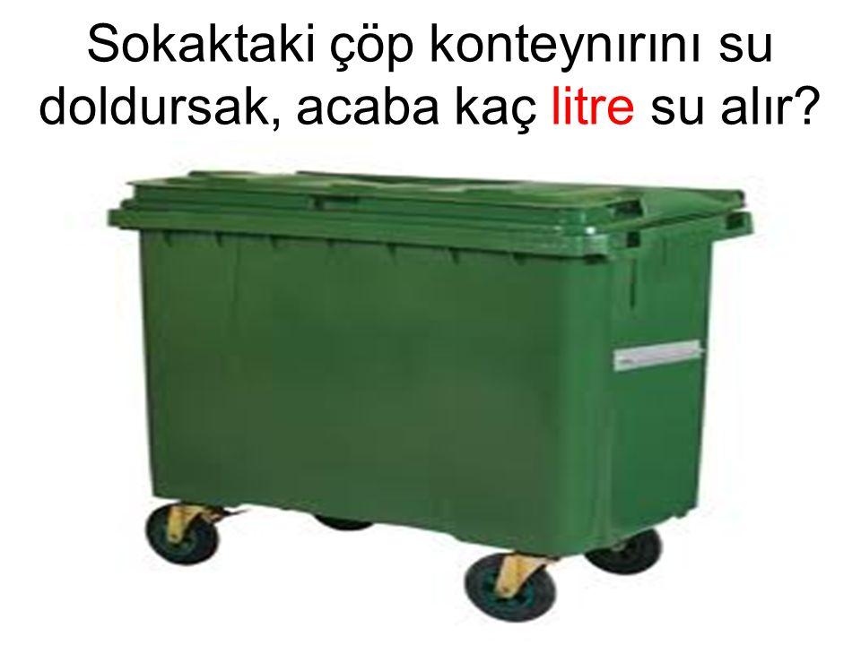 Sokaktaki çöp konteynırını su doldursak, acaba kaç litre su alır