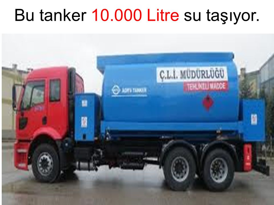 Bu tanker 10.000 Litre su taşıyor.