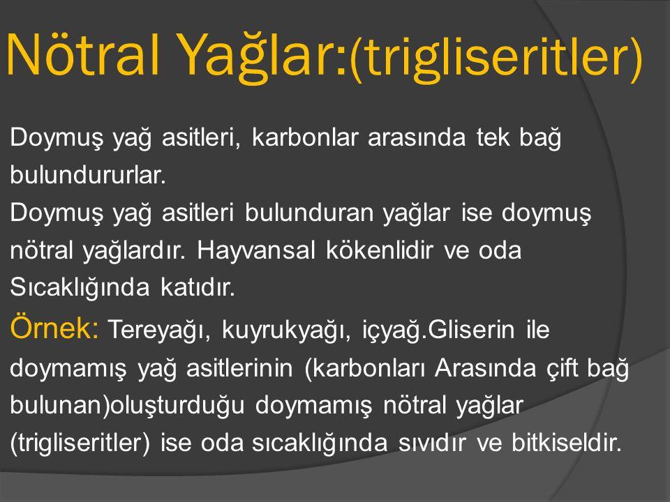 Nötral Yağlar:(trigliseritler)