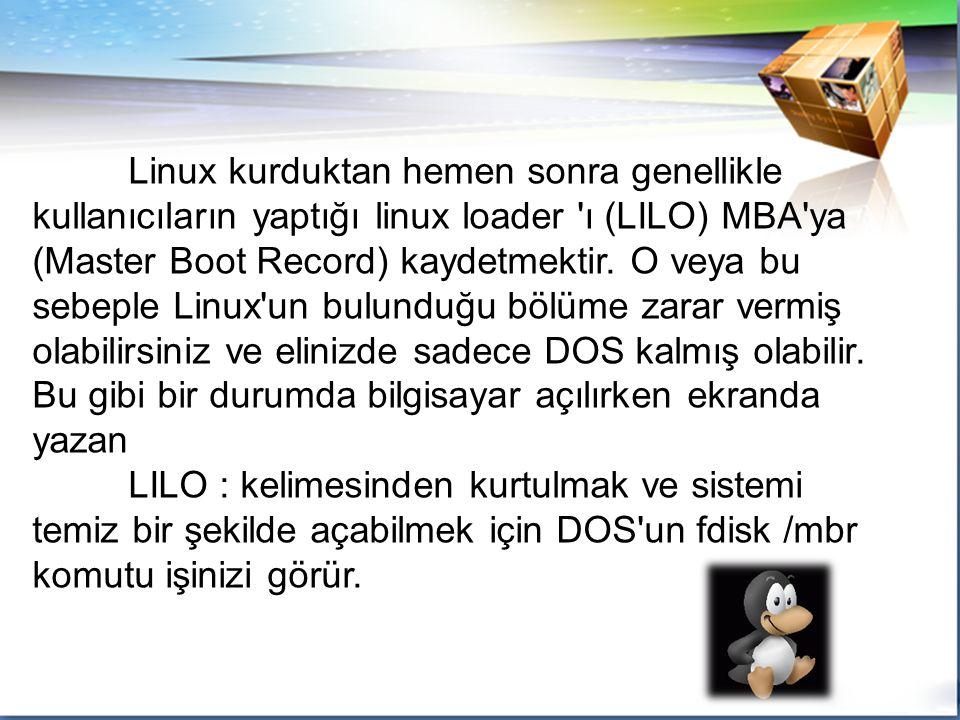 Linux kurduktan hemen sonra genellikle kullanıcıların yaptığı linux loader ı (LILO) MBA ya (Master Boot Record) kaydetmektir. O veya bu sebeple Linux un bulunduğu bölüme zarar vermiş olabilirsiniz ve elinizde sadece DOS kalmış olabilir. Bu gibi bir durumda bilgisayar açılırken ekranda yazan