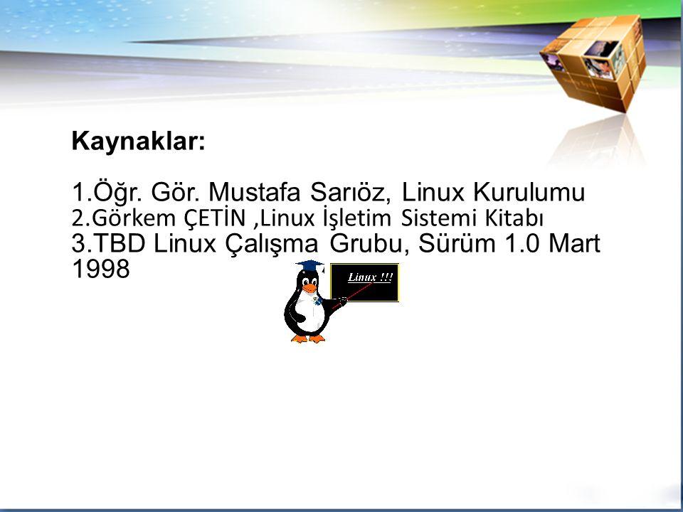 Kaynaklar: Öğr. Gör. Mustafa Sarıöz, Linux Kurulumu.