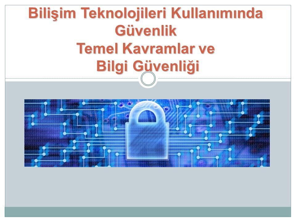 Bilişim Teknolojileri Kullanımında Güvenlik Temel Kavramlar ve Bilgi Güvenliği